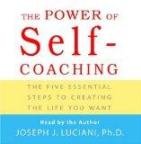 Power Of Self-coaching: The Five Essential Steps To Creating The Life You Want