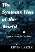 The Systems View of the World: A Holistic Vision for Our Time (Advances in Systems Theory, C...