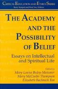 Academy and the Possibility of Belief Essays on Intellectual and Spiritual Life