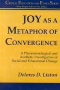 Joy As a Metaphor of Convergence: A Phenomenological and Aesthetic Investigation of Social and Educational Change (Critical Education and Ethics)