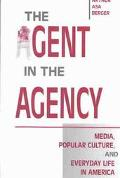 Agent in the Agency Media, Popular Culture, and Everyday Life in America