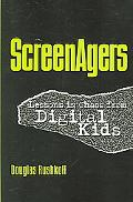 Screenagers Lessons In Chaos From Digital Kids