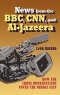 News from the BBC, CNN, and Al-Jazeera: How the Three Broadcasters Cover the Middle East (Ha...