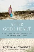 After God's Heart A Bible Study for Women on Loving and Obeying God from 1 Samuel