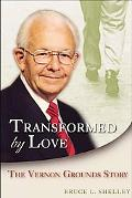 Transformed by Love The Vernon Grounds Story