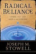 Radical Reliance Living 24/7 With God at the Center