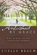 Ambushed By Grace: Help And Hope On The