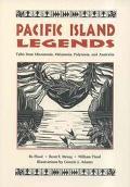 Pacific Island Legends Tales from Micronesia, Melanesia, Polynesia and Austrialia