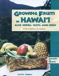 Growing Fruits in Hawaii Also Herbs, Nuts, and Seeds A How-To Guide for the Gardener