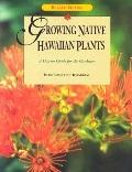 Growing Native Hawaiian Plants A How-to Guide for the Gardener