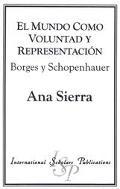 Mundo Como Voluntad y Representacion : Borges y Schopenhauer