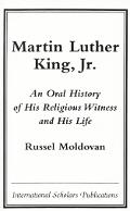 Martin Luther King, Jr. An Oral History of His Religious Witness and His Life