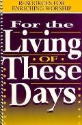 For the Living of These Days Resources for Enriching Worship