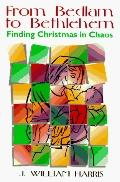 From Bedlam to Bethlehem: Finding Christmas in the Chaos - J. William Harris - Paperback