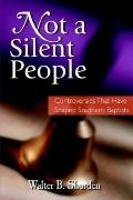 Not a Silent People Controversies That Have Shaped Southern Baptists