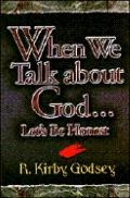 When We Talk about God...: Let's Be Honest - R. Kirby Godsey - Hardcover