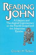 Reading John A Literary and Theological Commentary on the Fourth Gospel and the Johannine Ep...