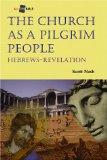 The Church As a Pilgrim People: Hebrews-Revelation (All the Bible)
