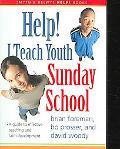 Help! I Teach Youth Sunday School