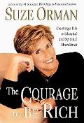 Courage to Be Rich Creating a Life of Material and Spiritual Abundance