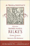 In Praise of Mortality Selections from Rilke's Duino Elegies and Sonnets to Orpheus