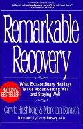 Remarkable Recovery: What Extraordinary Healings Can Tell Us about Getting Well and Staying ...