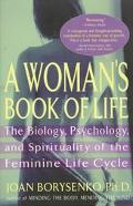 Woman's Book of Life The Biology, Psychology, and Spirituality of the Feminine Life Cycle