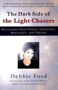 Dark Side of the Light Chasers Reclaiming Your Power, Creativity, Brilliance, and Dreams
