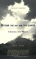 Beyond the Sky and the Earth A Journey into Bhutan