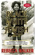 Black, White and Jewish Autobiography of a Shifting Self