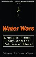 Water Wars Drought, Flood, Folly, and the Politics of Thrist