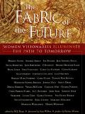 Fabric of the Future Women Visionaries of Today Illuminate the Path to Tomorrow
