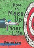 How to Mess Up Your Life One Lousy Day at a Time