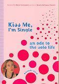 Kiss Me, I'm Single An Ode to the Single Life