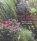 Every Garden Is a Story Stories, Crafts, and Comforts from the Garden