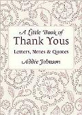 Little Book of Thank Yous : Letters, Notes and Quotes