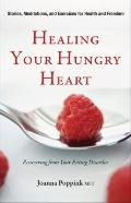 Healing Your Hungry Heart : Recovering from Your Eating Disorder