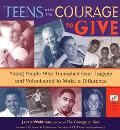 Teens With the Courage to Give Young People Who Triumphed over Tragedy and Volunteered to Ma...