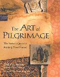 Art of Pilgrimage The Seeker's Guide to Making Travel Sacred