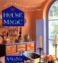 House Magic The Good Witch's Guide to Bringing Grace to Your Space