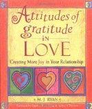 Attitudes of Gratitude in Love: Creating More Joy in Your Relationship (Attitudes of gratitu...