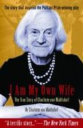 I Am My Own Wife The True Story Of Charlotte Von Mahlsdorf