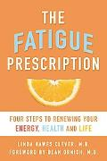 The Fatigue Prescription: Four Steps to Renewing Your Energy, Health, and Life