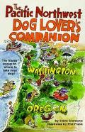 Pacific Northwest Dog Lover's Companion : The Inside Scoop on Where to Take Your Dog