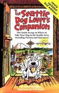 The Seattle Dog Lover's Companion: The Inside Scoop on Where to Take Your Dog in the Seattle...