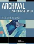 Archival Information How to Find It, How to Use It