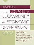 Funding Sources for Community and Economic Development 2003 A Guide to Current Sources for L...