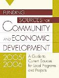 Funding Sources For Community And Economic Development 2005/2006 A Guide To Current Sources ...