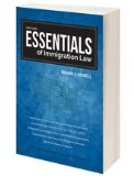 Essentials of Immigration Law, 4th Ed.