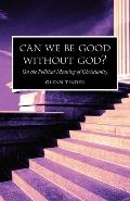 Can We Be Good without God?: On the Political Meaning of Christianity